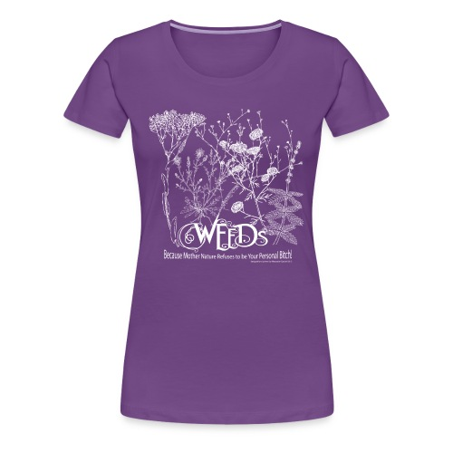 Weeds Because Mother Nature Refuses to be Your Personal Bitch: Permies.com Premium Tee - Women's Premium T-Shirt