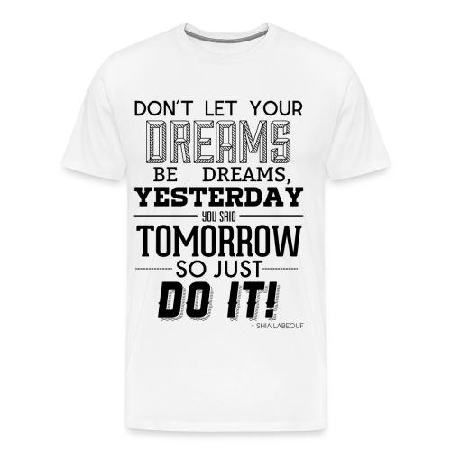 White Male's T-Shirt - Shia Labouf Quote - Men's Premium T-Shirt