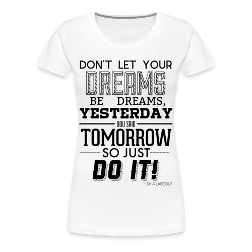 White Woman's T-Shirt - Shia Labouf Quote - Women's Premium T-Shirt