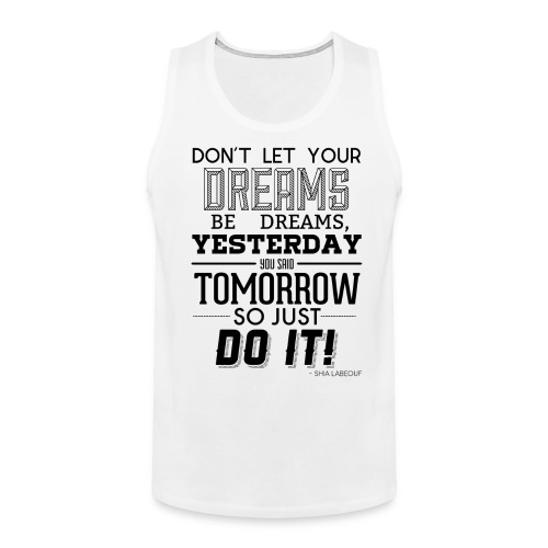 White Sleevless Shirt - Shia Labouf Quote - Men's Premium Tank