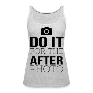 Do it For The After Photo - Dark Text/Tank Top - Women's Premium Tank Top
