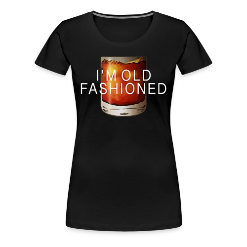 I'M OLD FASHIONED - Women's Premium T-Shirt