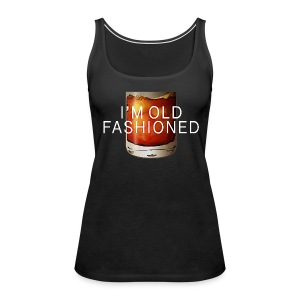 I'M OLD FASHIONED - Women's Premium Tank Top