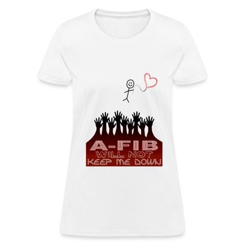 A-fib Will Not Keep Me Down - Women's T-Shirt