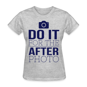 Do it For The After Photo - Dark Text/Women's Tshirt - Women's T-Shirt