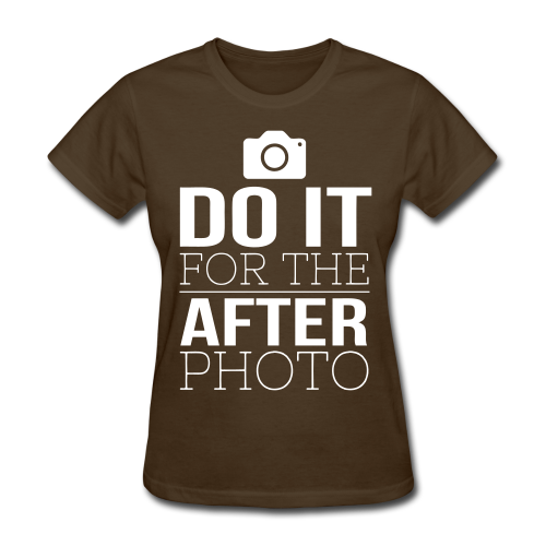 Do it For The After Photo - White Text/Women's Tshirt - Women's T-Shirt