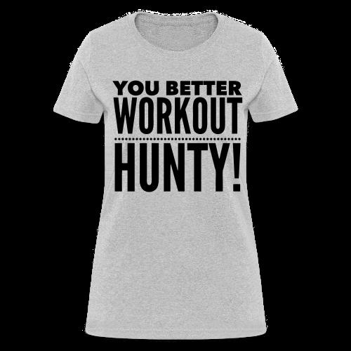 You Better Workout Hunty - Dark Text/Women's T Shirt - Women's T-Shirt