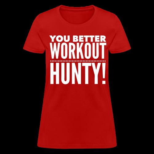 You Better Workout Hunty - White Text/Women's T Shirt - Women's T-Shirt
