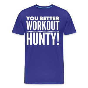 You Better Workout Hunty - White Text/Women's T-Shirt 3XL - Men's Premium T-Shirt