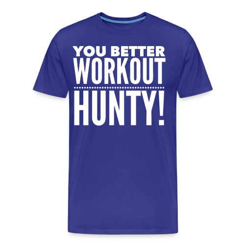 You Better Workout Hunty - White Text/Women's T-Shirt 3XL - Men's Premium T-Shirt