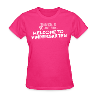 Women's T-Shirts ~ Women's T-Shirt ~ Preschool Is SO Last Year... Welcome to Kindergarten | Women's