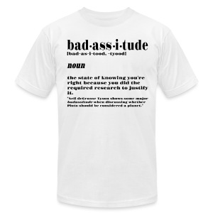 badassitude t shirt - Men's T-Shirt by American Apparel
