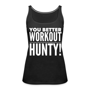 You Better Workout Hunty - White Text/Women's Longer Length Fitted Tank - Women's Premium Tank Top