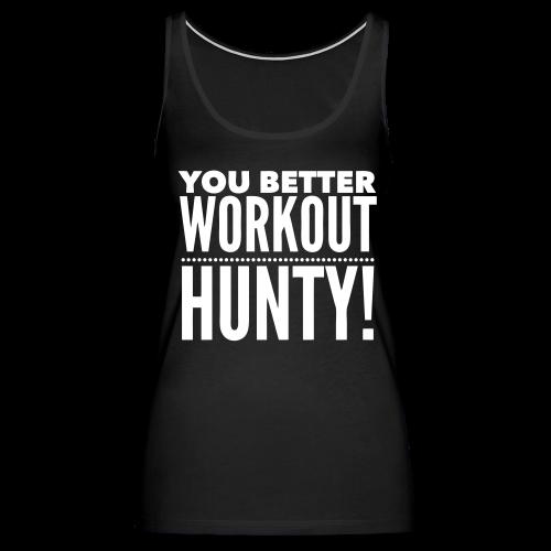 You Better Workout Hunty - White Text/Women's Longer Length Fitted Tank - Women's Premium Tank Top