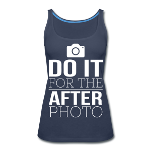 Do it For The After Photo - White Text/Tank Top - Women's Premium Tank Top