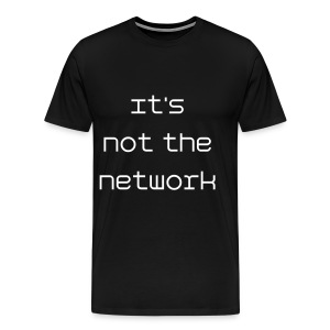 It's not the network - Men's Premium T-Shirt