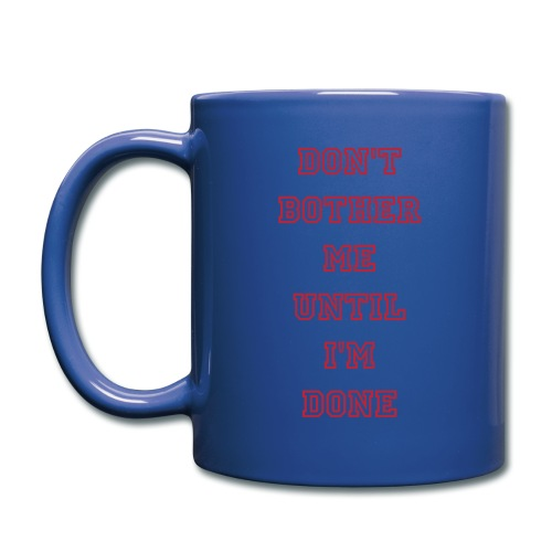 DON'T BOTHER ME UNTIL I'M DONE - Full Color Mug