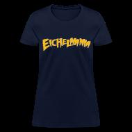 T-Shirts ~ Women's T-Shirt ~ Eichelmania