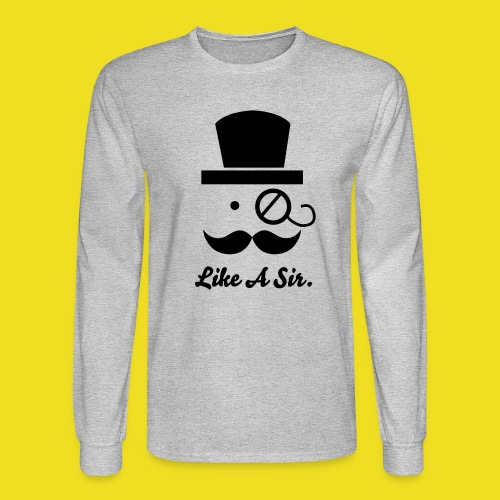 Like A sir. - Men's Long Sleeve T-Shirt