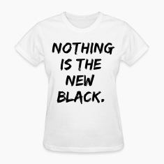 nothing is the new black Women's T-Shirts