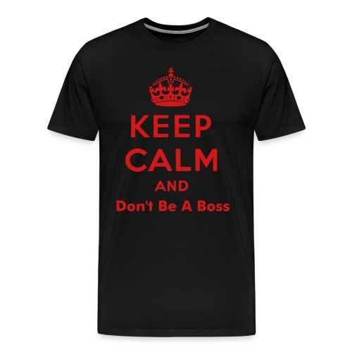 Keep Calm And Don't Be A Boss Top (Mens) - Men's Premium T-Shirt