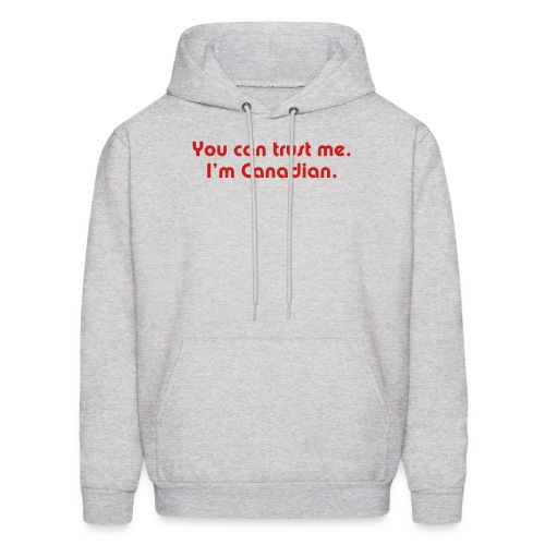 You can trust me. I'm Canadian. - Men's Hoodie