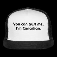 Caps ~ Trucker Cap ~ You can trust me. I'm Canadian.