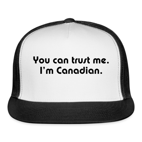 You can trust me. I'm Canadian. - Trucker Cap