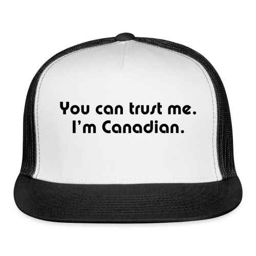 You can trust me. I'm Canadian. - Trucker Cap