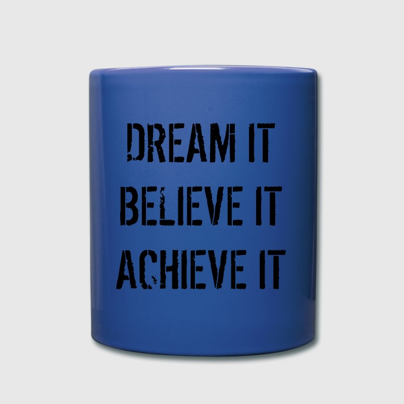 dream it believe it achieve it coffee mug - Full Color Mug