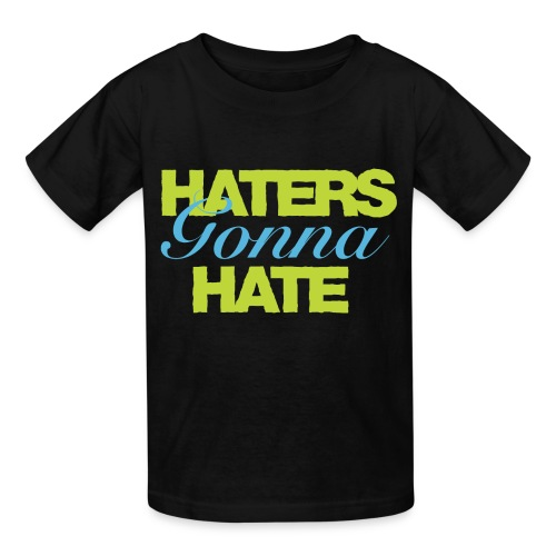 H8rs Gonna H8 - Kids' T-Shirt