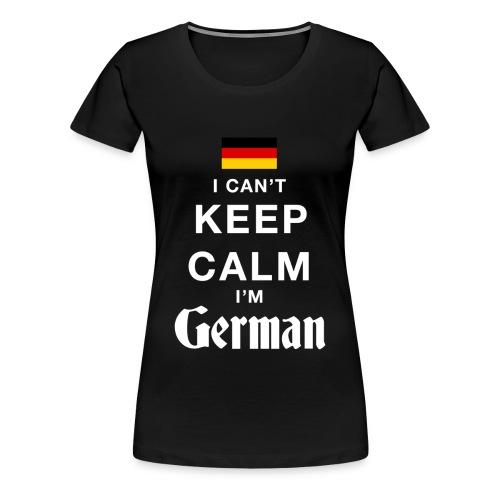 I CAN'T KEEP CALM - I'M GERMAN - Women's Premium T-Shirt
