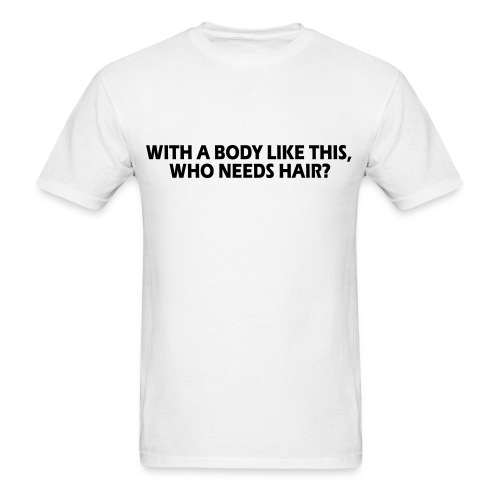 with a body like this who need hair - Men's T-Shirt