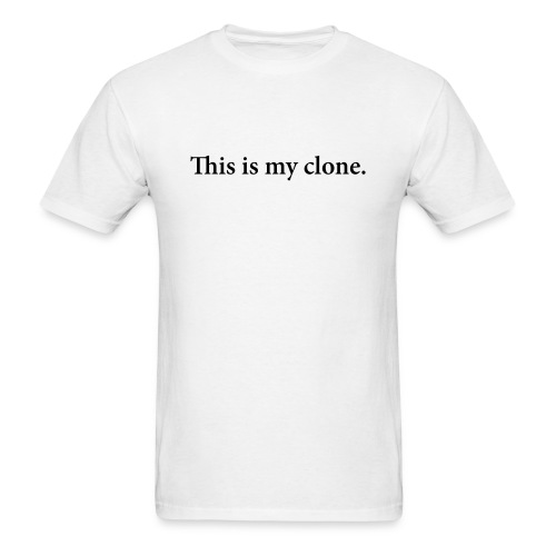 This is my clone (W) - Men's T-Shirt
