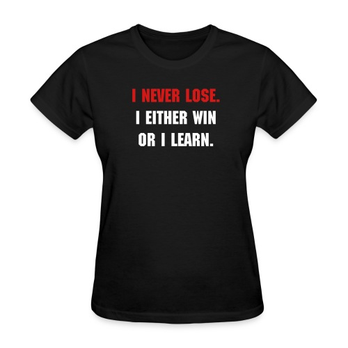 I NEVER LOSE - Women's T-Shirt