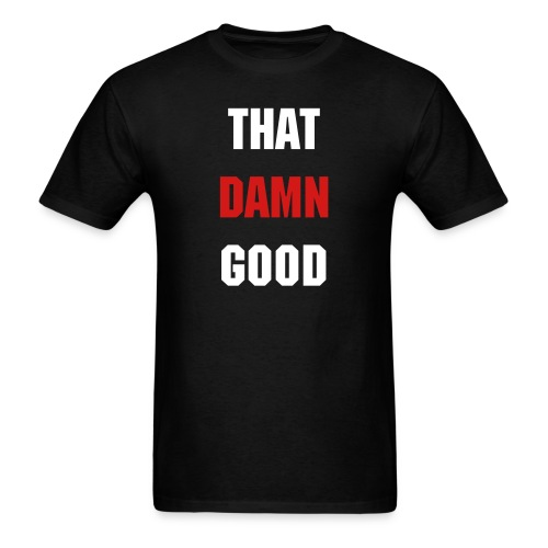 THAT DAMN GOOD - Men's T-Shirt