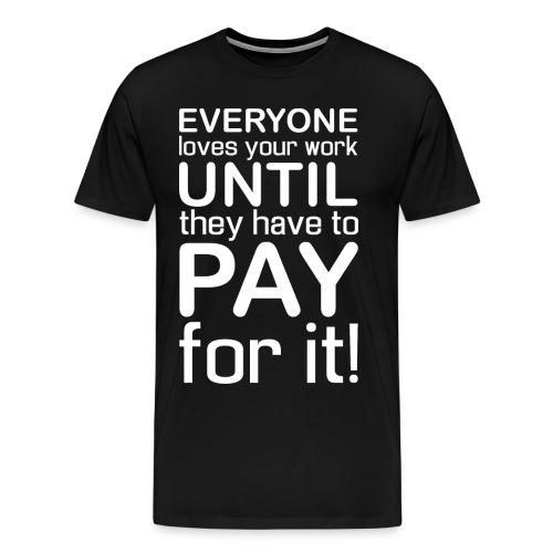 Everyone Loves Your Work - Men's Premium T-Shirt