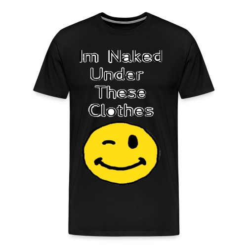 I'm Naked Under These Clothes Men's Tee - Men's Premium T-Shirt