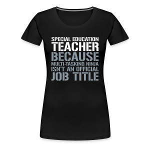 Sped Teacher... Ninja Isn't an Official Job Title | White + Metallic Silver - Women's Premium T-Shirt