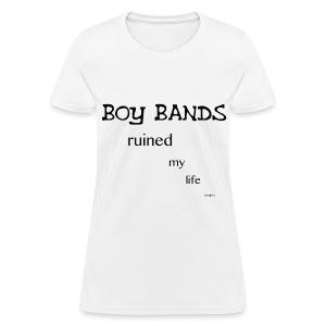 Boy bands Ruined My Life T-shirt (No Hearts) - Women's T-Shirt