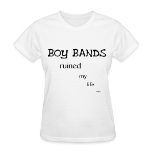 Boy bands Ruined My Life T-shirt (No Hearts) - Women's T-Shirt