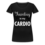 T-Shirts ~ Women's Premium T-Shirt ~ Traveling is my Cardio