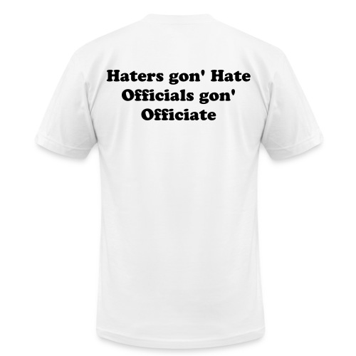 reff Original: Officials gon' Officiate Shirt  - Men's  Jersey T-Shirt