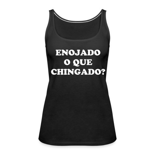 Enojado O Que Chingado Black Girls Tank Top - Women's Premium Tank Top