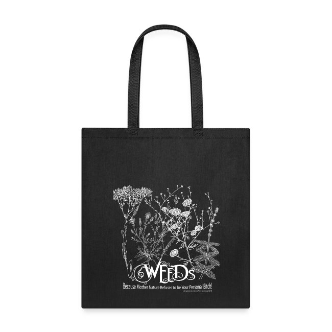 Weeds Tote!  Because Mother Nature Refuses to be Your Personal Bitch!