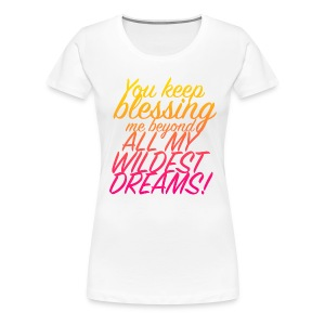 Wildest Dreams! - Women's Premium T-Shirt