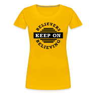 T-Shirts ~ Women's Premium T-Shirt ~ Keep On Believing