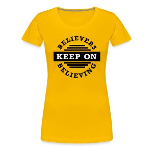Keep On Believing - Women's Premium T-Shirt