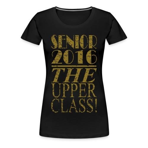 Women's Senior 2016 - THE Upper Class - Women's Premium T-Shirt