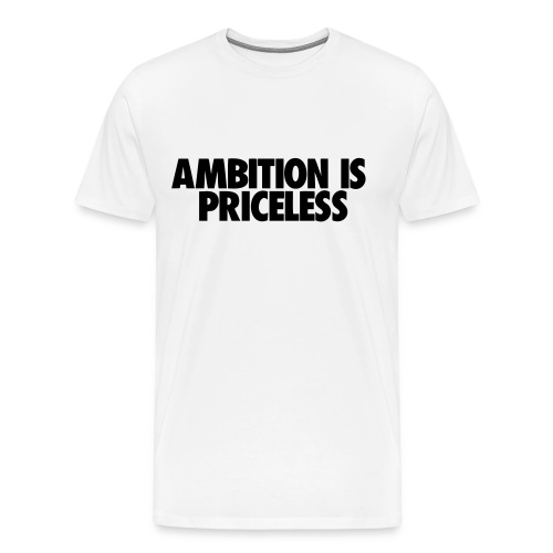 Ambition Is Priceless Tee - Men's Premium T-Shirt